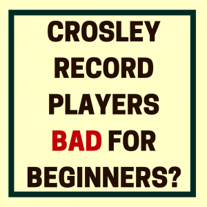 Are Crosley Record Players Bad for Beginners-