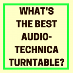 What's the Best Audio-Technica Turntable?