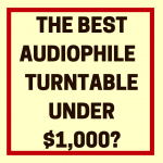 What's the Best Audiophile Turntable Under $1,000?