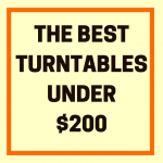 What Are The Best Turntables Under $200?