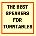 What Are the Best Speakers for a Turntable?