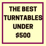What Are the Top Turntables Under $500?