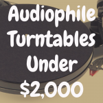 What Are the Best Audiophile Turntables Under $2,000?