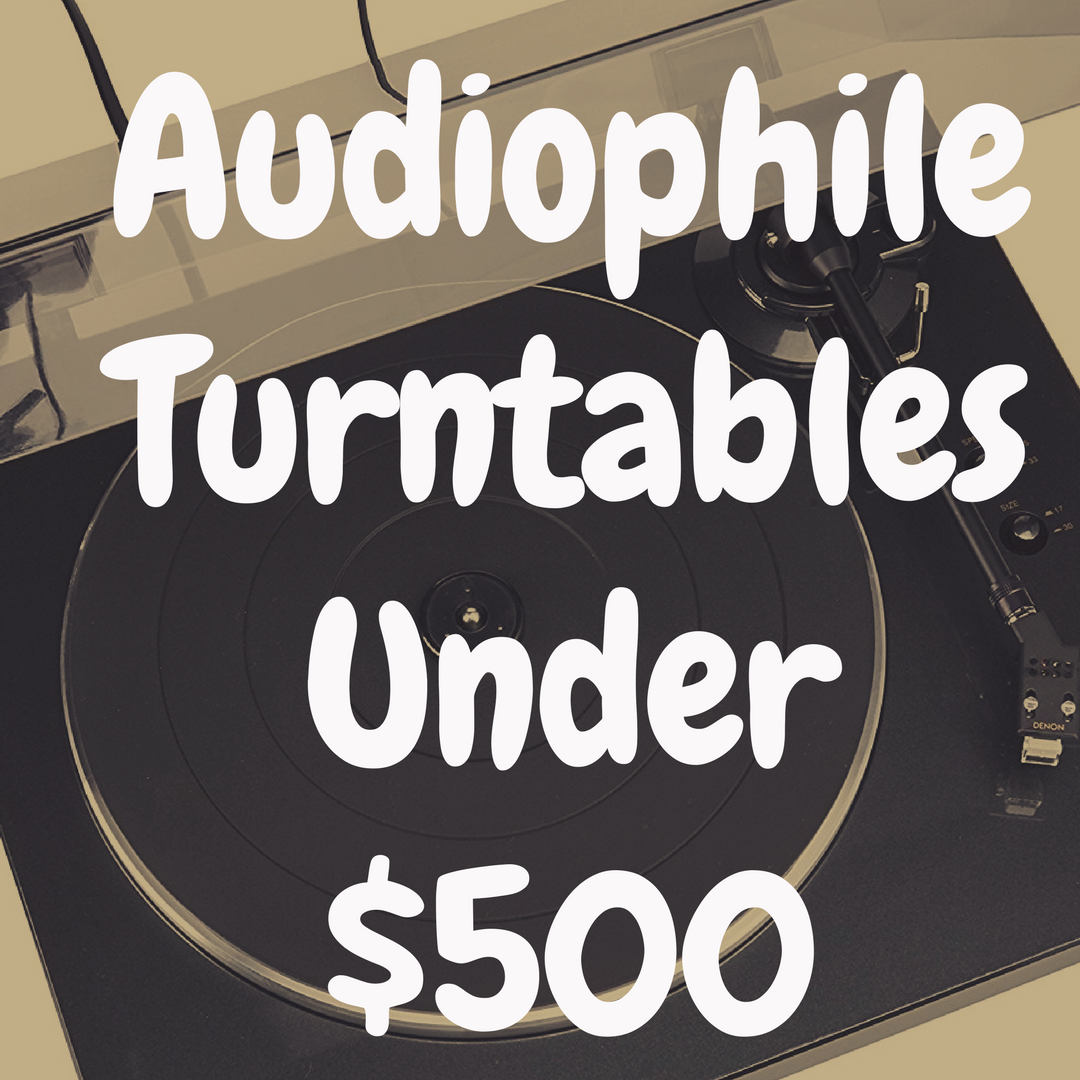 What's the Best Audiophile Turntable Under $500?