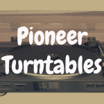 What's the Best Pioneer Turntable?