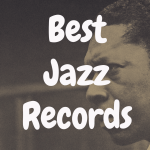 What Are the Best Jazz Records on Vinyl?