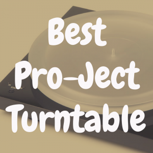 What's the Best Pro-Ject Turntable?