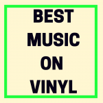 What's the Best Music Available on Vinyl?