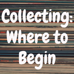 Record Collecting Beginners Guide: How to Get Started?