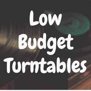 Are Low Budget Turntables Worth the Money?