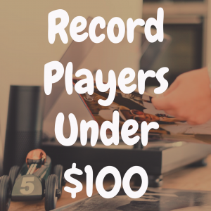 What's the Best Record Player Under $100?