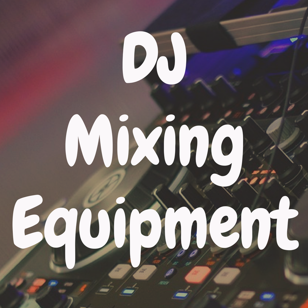 DJ Mixing Equipment for Beginners: Everything You Must Know