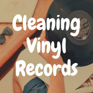How to Clean Vinyl Records with Household Products