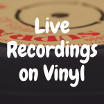 What are the Best Live Recording Vinyl Records?