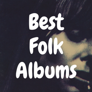 Top 10 Best Folk Albums to Own On Vinyl