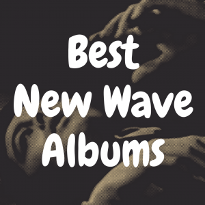Top 13 Best New Wave Albums to Buy on Vinyl