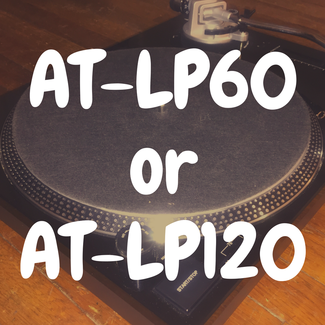 Audio Technica AT-LP120 vs Audio Technica AT-LP60: Which Turntable is Best?