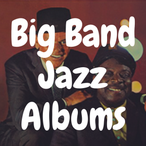 The Top 13 Best Big Band Jazz Albums to Own on Vinyl