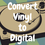 How to Convert Vinyl Records to Digital in 4 Easy Steps