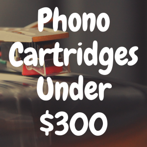The Best Phono Cartridges Under $300 You Gotta Try