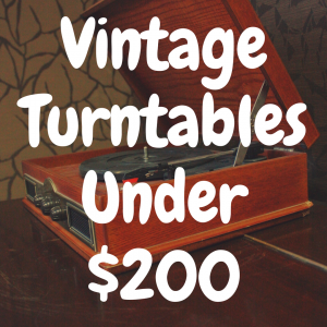 What's the Best Vintage Turntable Under $200?