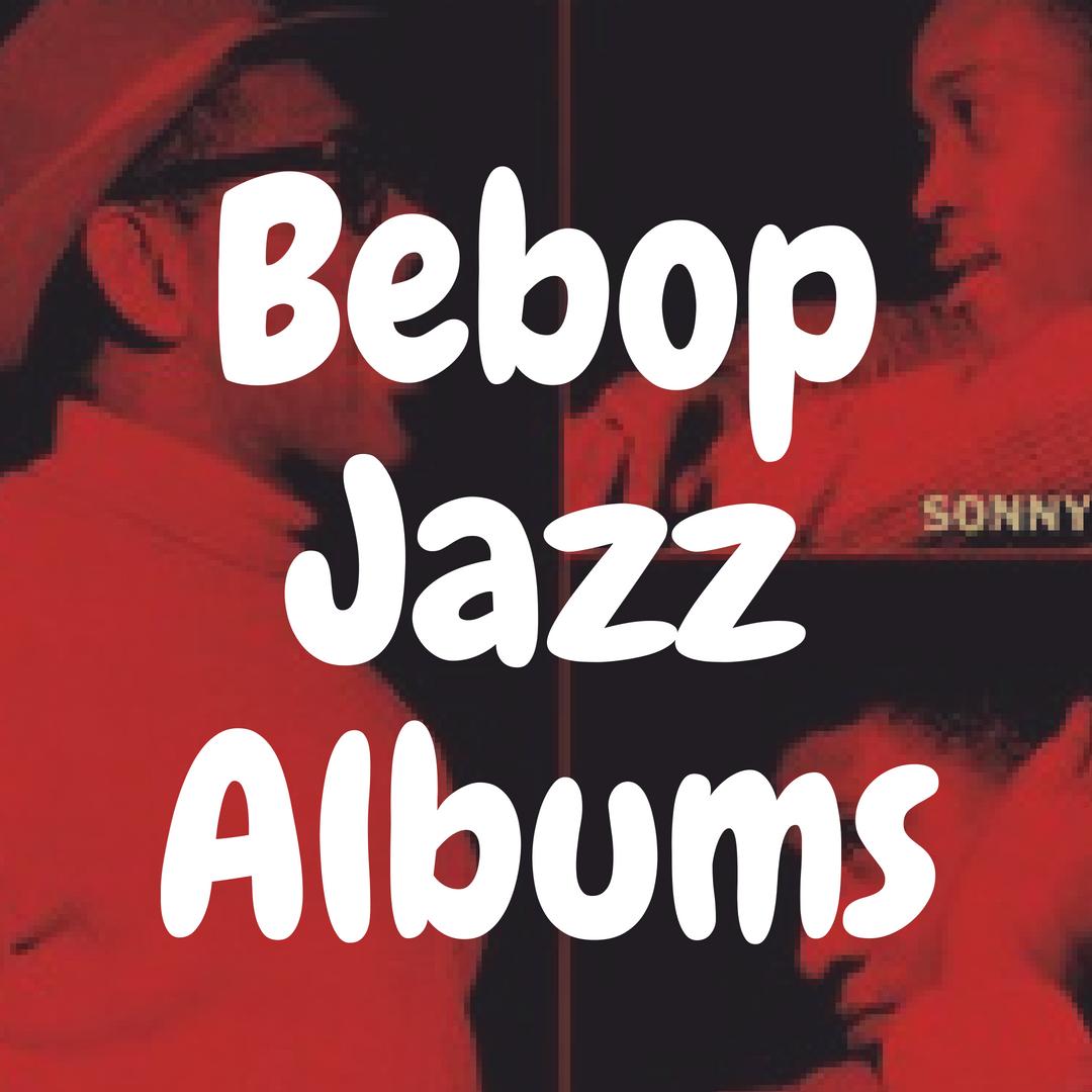 The Top 13 Best Bebop Jazz Albums to Get on Vinyl