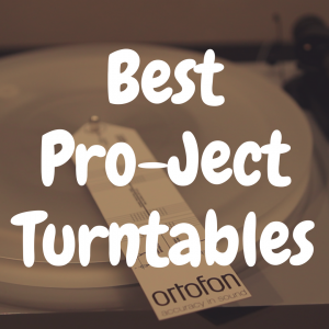 The 5 Best Pro-Ject Turntables to Spin Your Vinyl Records
