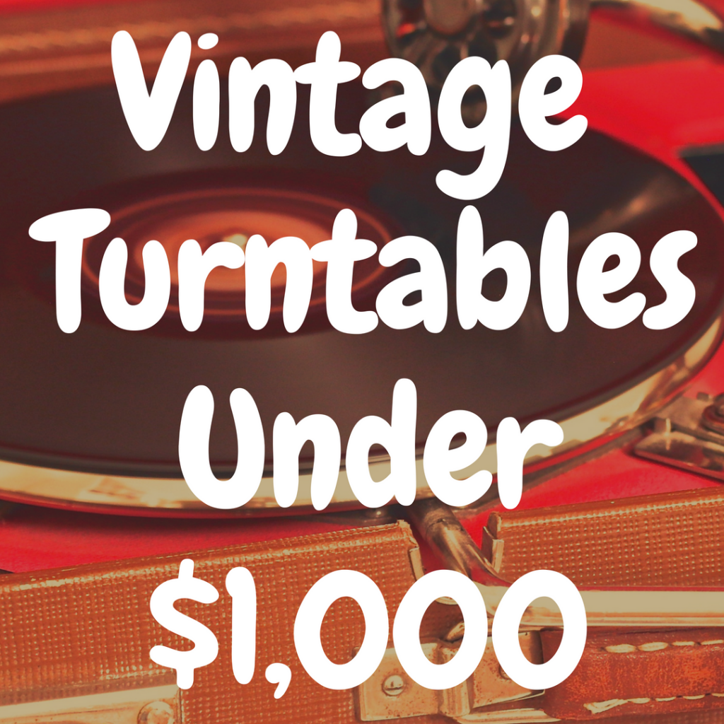The 5 Best Vintage Turntables Under $1,000 Worth Tracking
