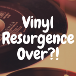 The Vinyl Comeback: Is the Amazing Vinyl Resurgence Over?