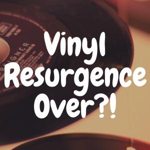 The Vinyl Comeback: Is the Amazing Vinyl Resurgence Over?