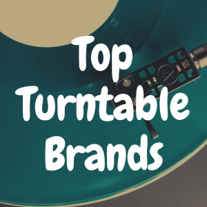 The 10 Best Turntable Brands That Make Awesome Record Players