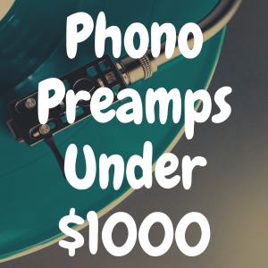 The 5 Best Phono Preamps Under $1,000 That Are Awesome