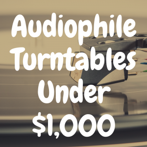 8 Audiophile Turntables Under $1,000 That Are Stunning