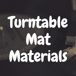 Discover some of the best turntable mat materials on the market